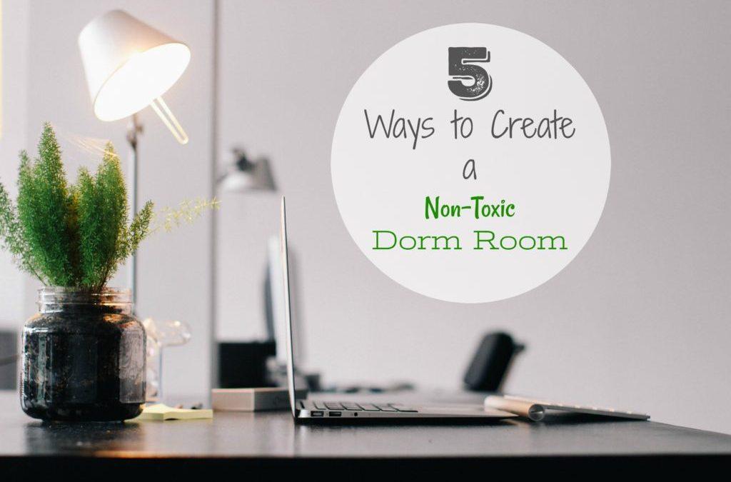 5 Ways to Create a Non-Toxic Dorm Room