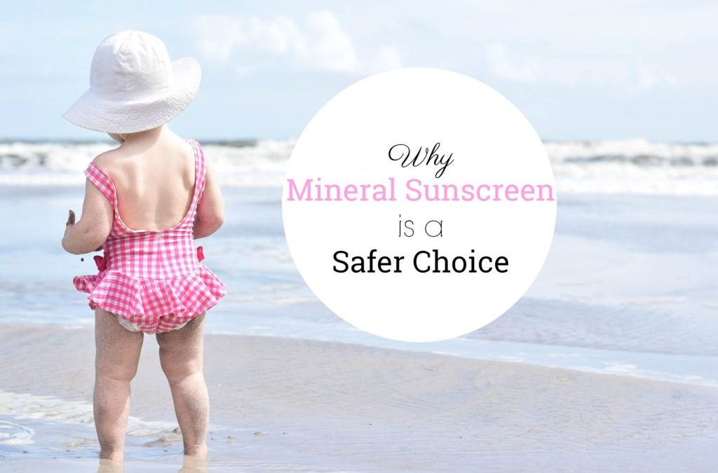 Why Mineral Sunscreen is a Safer Choice
